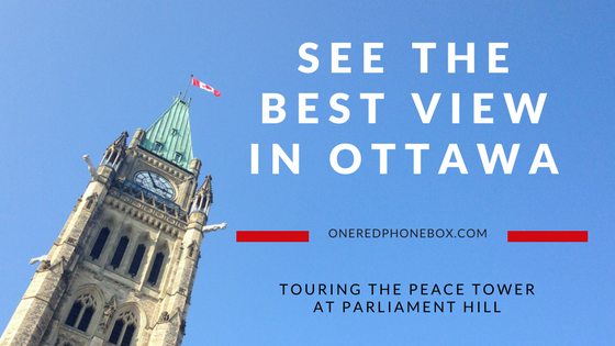 See the Best View in Ottawa at the Peace Tower - One Red Phone Box